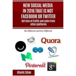 New Social Network Platforms in 2016 That Is Not Facebook or Twitter: Get Tons of Traffic and Sales from Other Platforms, Social Media Strategy