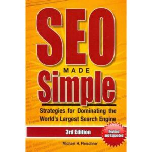 SEO Made Simple: Strategies for Dominating the World's Largest Search Engines - Google, Yahoo, and BING