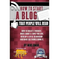 How to Start a Blog That People Will Read: How to Create a Website, Write about a Topic You Love, Develop a Loyal Readership, and Make Six Figures Doi
